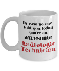 Radiologic Technician Occupation Mug In Case No One Told You Today You're Awesome Unique Novelty Appreciation Gifts Ceramic Coffee Cup