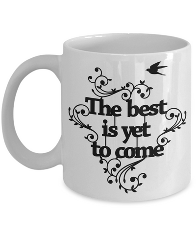 The Best is Yet to Come Mug Inspirational Family Day Gift Novelty Birthday Ceramic Coffee Cup
