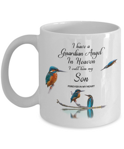 In Memory of Child Kingfisher Bird Gift Mug I Have a Guardian Angel in Heaven I Call Him My Son Forever in My Heart for Memory Ceramic Coffee Cup