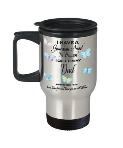 Dad In Memorial Butterfly Gift Travel Mug With Lid  I Have a Guardian Angel in Heaven Forever in My Heart I see Butterflies and know you are still with me Loveing Memory Coffee Cup