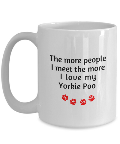 Image of Yorkie PooMug The more people I meet the more I love my dog unique  Novelty Birthday Gifts