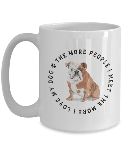 Image of English Bulldog Gift, The More People I Meet, The More  I Love My Dog, English Bulldog Lover's Gift