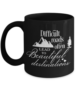 Motivational Coffee Mug Difficult Roads Often Lead to Beautiful Destinations