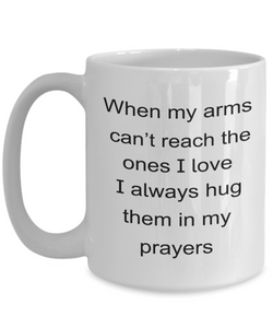 Faith Prayer Gift Mug When My Arms Can't Reach... Hug Them In My Prayers Coffee Mug