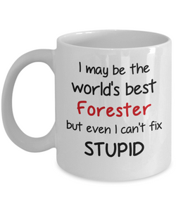 Forester Occupation Mug Funny World's Best Can't Fix Stupid Unique Novelty Birthday Christmas Gifts Ceramic Coffee Cup