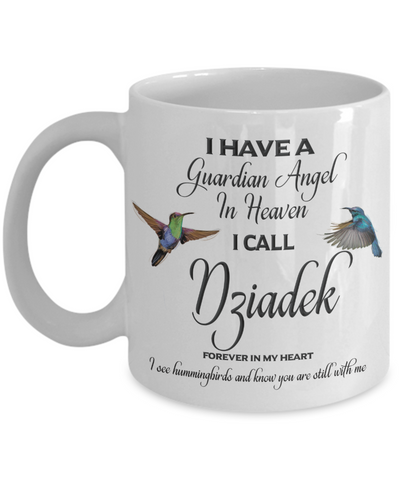 Dziadek Memorial Mug Gift I Have a Guardian Angel in Heaven Forever in My Heart Hummingbird Remembrance Gifts Coffee Cup