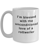 Rottweiler Mug I'm Blessed With the Unconditional Love of a Rottweiler Gifts for Women
