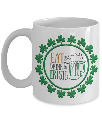 Eat Drink and Be Irish Mug St Patrick's Day Gift Ireland Paddy Ceramic Coffee Cup