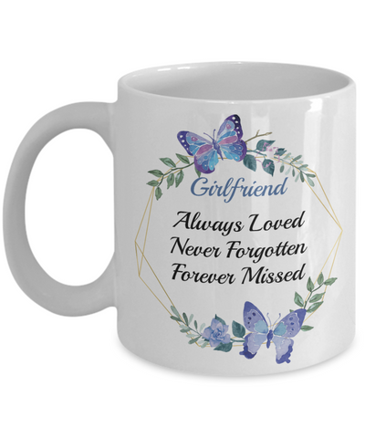 In Loving Memory Girlfriend Gift Mug Always Loved Forever Missed Never Forgotten Bereavement Remembrance Loveing Memorial Ceramic Coffee Cup