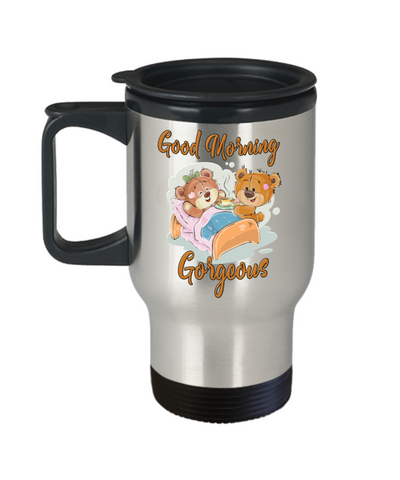 Good Morning Gorgeous Travel Mug With Lid Cute Teddy Bear Anytime Gift For Her Coffee Cup