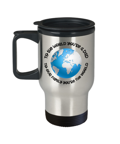 To The World You Are a Dad to Our Family You're the World Travel Mug With lid Novelty Birthday Father's Day Gift Ideas