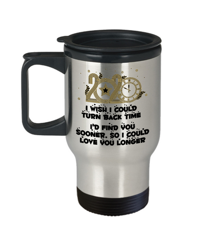 2020 New Year Gift Travel Mug Turn Back Time Find You Sooner Love You Longer Novelty Cup