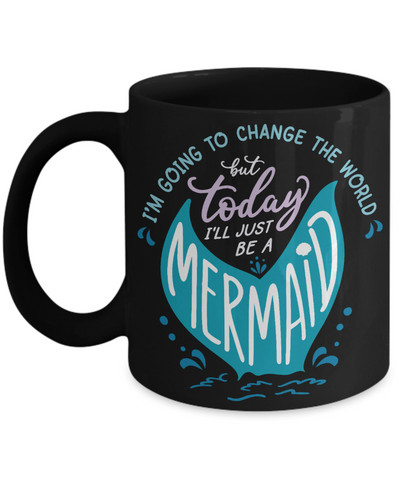 Today I'll Just be a Mermaid Black Mug Gift Funny Change The World Work Coffee Cup