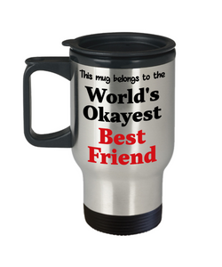 World's Okayest Best Friend Insulated Travel Mug With Lid Occupational Gift Novelty Birthday Thank You Appreciation Coffee Cup