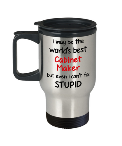 Image of Cabinet Maker Occupation Travel Mug With Lid Funny World's Best Can't Fix Stupid Unique Novelty Birthday Christmas Gifts Coffee Cup