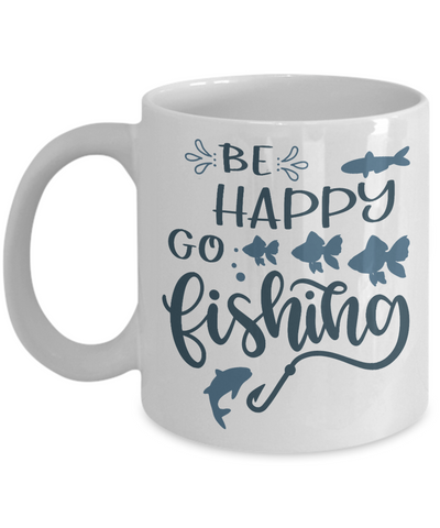 Be Happy Go Fishing Mug Gift for Fisherman Addict Novelty Birthday Coffee Cup