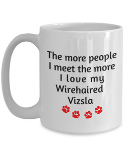 Wirehaired Vizsla  Mug The more people I meet the more I love my dog unique coffee cup Gifts