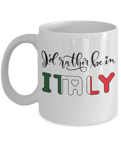 I'd Rather be in Italy Mug Expat Italian Gift Novelty Birthday Ceramic Coffee Cup