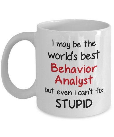 Image of Behavior Analyst Occupation Mug Funny World's Best Can't Fix Stupid Unique Novelty Birthday Christmas Gifts Ceramic Coffee Cup