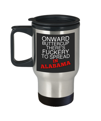 Onward Buttercup Alabama Travel Mug With Lid There's Fuckery to Spread Fun Unique Humor Quote Novelty Birthday Gifts 14 oz Coffee Cup