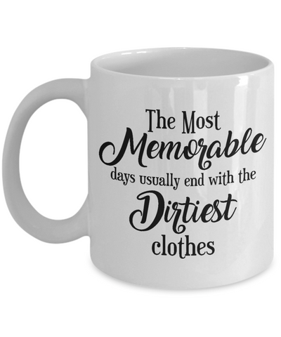 Image of The Most Memorable Days Usually End Up With The Dirtiest Clothes Ceramic Coffee Mug Gift