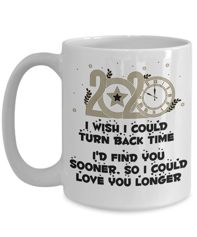 Image of 2020 New Year Gift Mug Turn Back Time Find You Sooner Love You Longer Novelty Cup v2