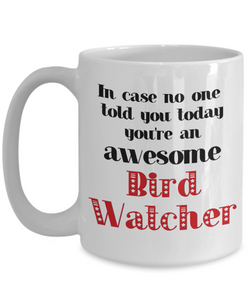 Bird Watcher Occupation Mug In Case No One Told You Today You're Awesome Unique Novelty Appreciation Gifts Ceramic Coffee Cup