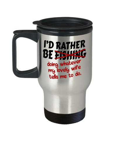 Rather Be Fishing Travel Mug Funny Gift Fisher Do What Wife Says Novelty Coffee Cup