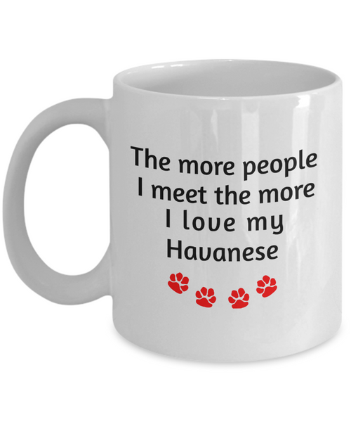 Havanese Lover Mug The more people I meet the more I love my dog Novelty Birthday Gifts