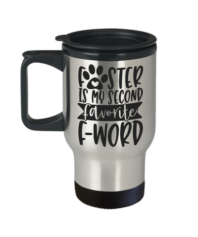 Cat Dog Mom Dad Gift Travel Mug With Lid Foster is My Second Favorite F Word Humor Quote Fun Novelty Birthday Christmas Tea Cup