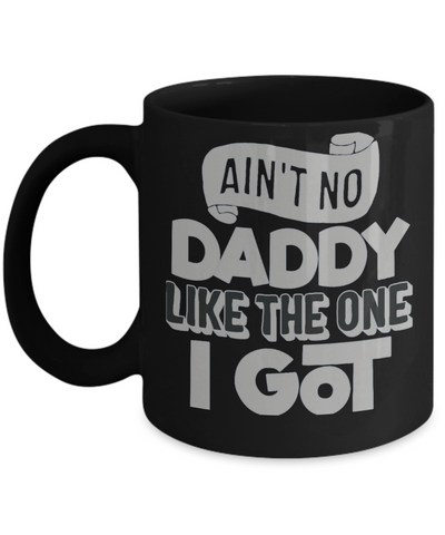 Ain't No Daddy Like The One I Got Mate Mug Father's Family Day Work Gift Novelty Birthday Black Ceramic Coffee Cup