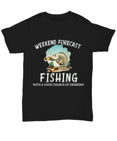Funny Weekend Forecast Fishing Black T-Shirt Gift Good Chance of Drinking Unisex Tee