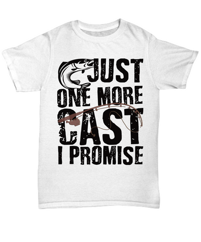 Just One More Cast I Promise Fishing Addict T-Shirt Fisherman Gift for Fish Loving Husband Boyfriend Wife Girlfriend Novelty Birthday Shirt