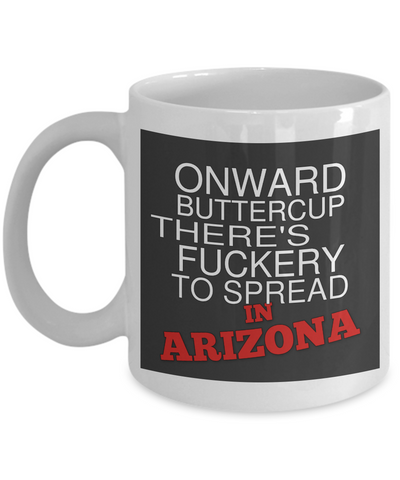 Onward Buttercup Arizona Mug There's Fuckery to Spread Fun Unique Humor Quote Novelty Birthday Gifts Ceramic Coffee Cup