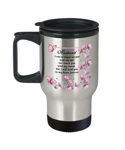 Image of In Loveing Memory Husband Gift Travel mug with lid I can no longer see you with my eyes nor touch you with my hands but I will hold you in my heart forever Floral Bereavement Remembrance Loving Memorial Coffee Cup