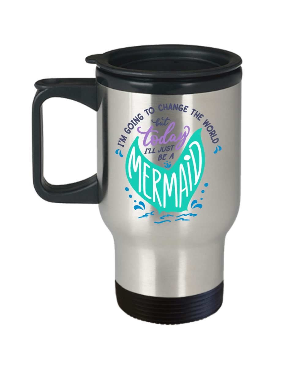 Today I'll Just be a Mermaid Travel Mug Gift Funny Change The World Work Coffee Cup