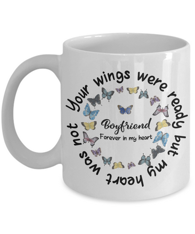 Boyfriend Memorial Butterfly Mug Your Wings Were Ready My Heart Was Not In Loving Memory Bereavement Gift for Support and Strength Coffee Cup