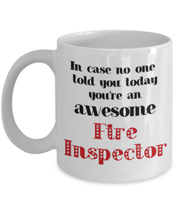 Fire Inspector Occupation Mug In Case No One Told You Today You're Awesome Unique Novelty Appreciation Gifts Ceramic Coffee Cup