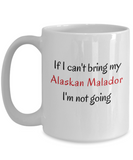 If I Cant Bring My Alaskan Malador Dog Mug Novelty Birthday Gifts Cup Humor Quotes Unique Coffee Gifts