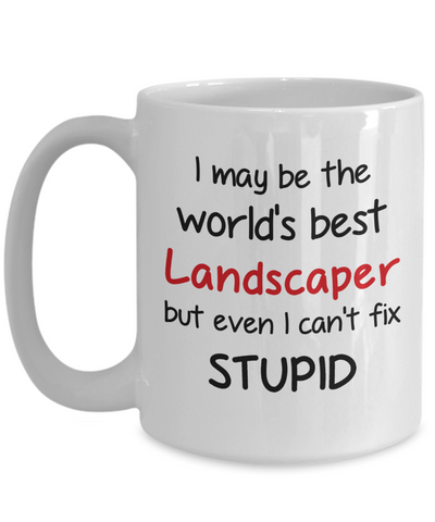 Image of Landscaper Occupation Mug Funny World's Best Can't Fix Stupid Unique Novelty Birthday Christmas Gifts Ceramic Coffee Cup