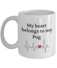 My Heart Belongs to My Pug Mug Animal Lover Novelty Birthday Gifts Unique Work Ceramic Coffee Gifts for Men Women
