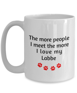 Labbe Lover Mug The more people I meet the more I love my dog unique coffee cup Novelty Birthday Gifts