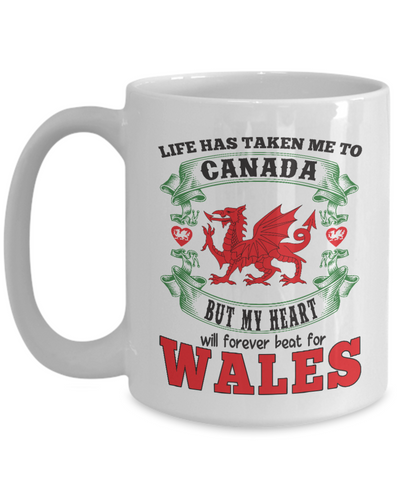 Life Took Me To Canada My Heart Belongs in Wales Mug Gift Welsh Patriotism Novelty Cup