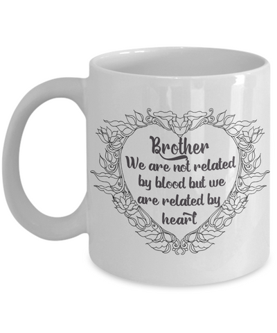 Brother Gift Mug Not Related By Blood But By Heart Love You Appreciation Novelty Cup