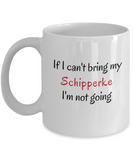 If I Cant Bring My Schipperke Dog Mug Novelty Birthday Gifts Humor Quotes Unique Gifts
