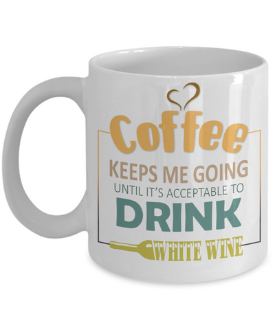 Image of Coffee Keeps Me Going White Wine Drinker Addict Mug Novelty Birthday Christmas Gifts for Men and Women Ceramic Tea Cup