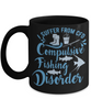 Fisher Gift Black Mug I Suffer From CFD Compulsive Fishing Disorder Funny Coffee Cup