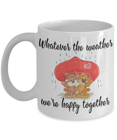 Whatever The Weather We're Happy Together Mug Cute Teddy Bear Gift For Her or Him Ceramic Coffee Cup