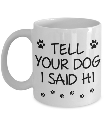 Image of Funny Pet Mug Tell Your Dog I Said Hi Novelty Birthday Gift Ceramic Coffee Cup