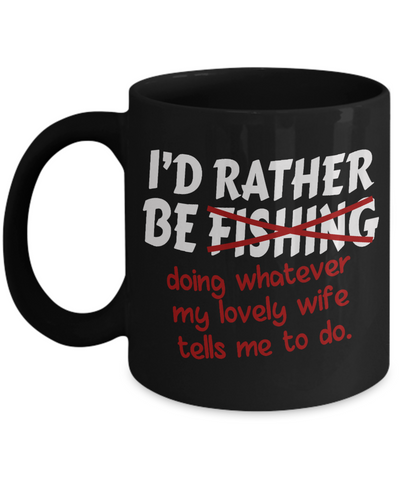 Rather Be Fishing Black Mug Funny Gift Fisher Do What Wife Says Novelty Coffee Cup